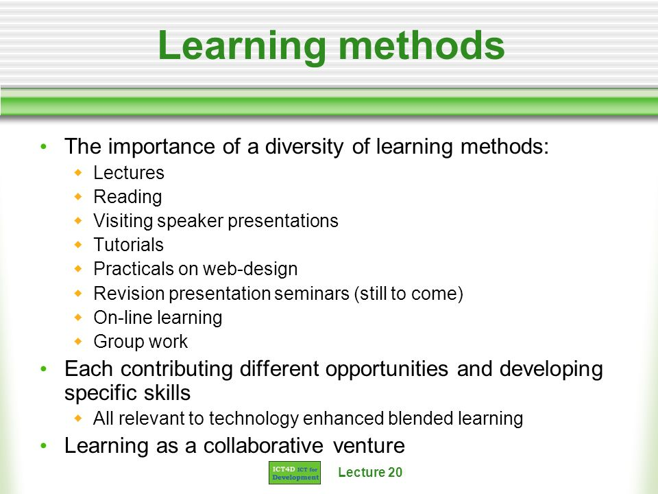 Learning methods The importance of a diversity of learning methods: