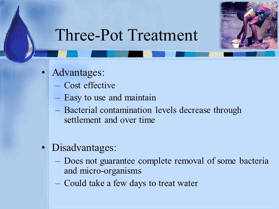 Three-Pot Treatment Advantages: Disadvantages: Cost effective