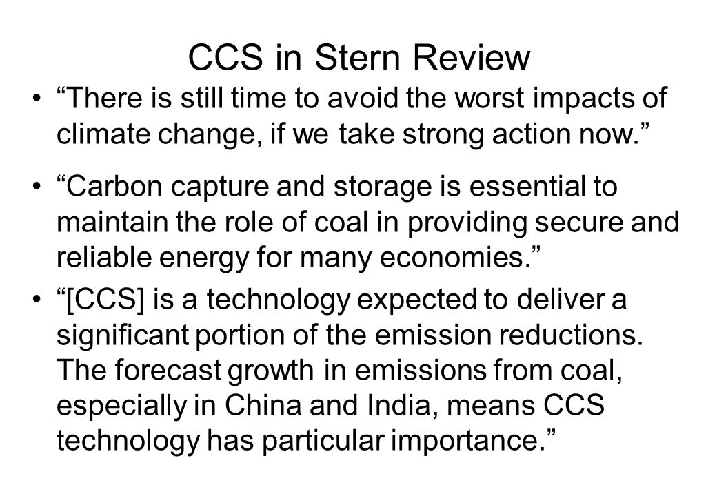 CCS in Stern Review There is still time to avoid the worst impacts of climate change, if we take strong action now.