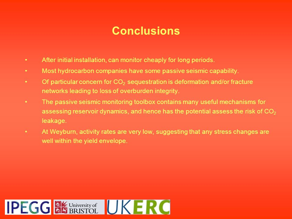 Conclusions After initial installation, can monitor cheaply for long periods. Most hydrocarbon companies have some passive seismic capability.