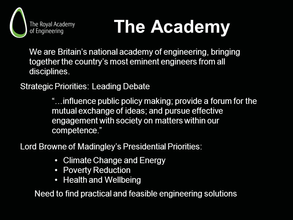 The Academy We are Britain's national academy of engineering, bringing together the country's most eminent engineers from all disciplines.