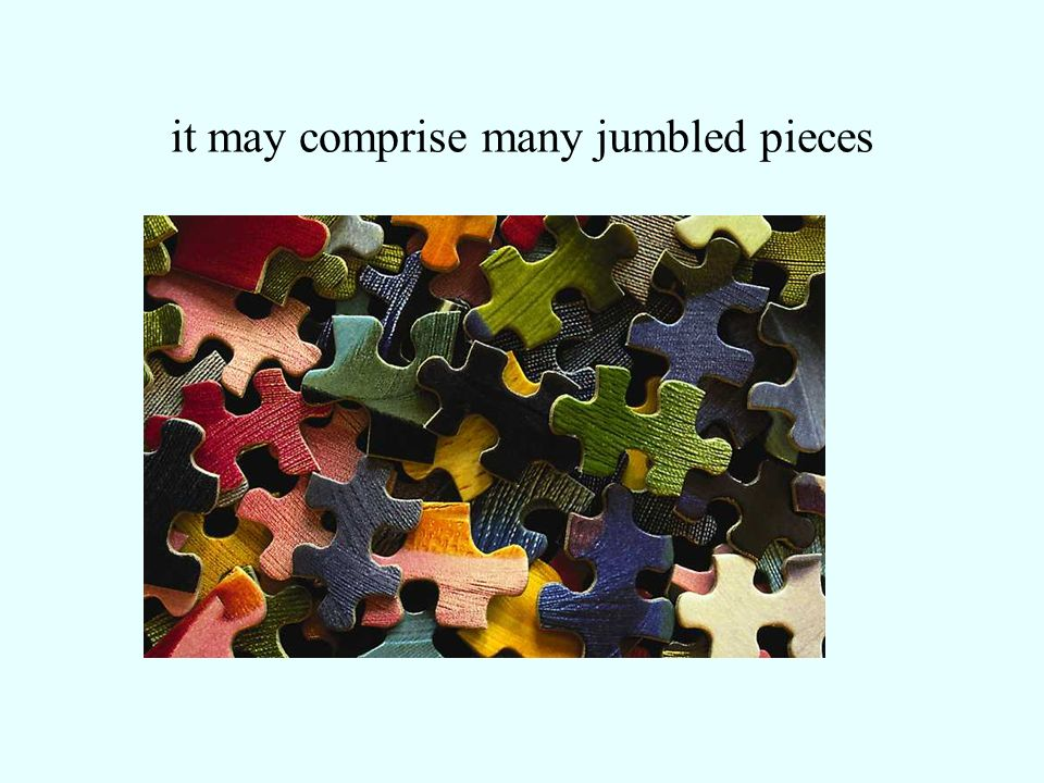 it may comprise many jumbled pieces