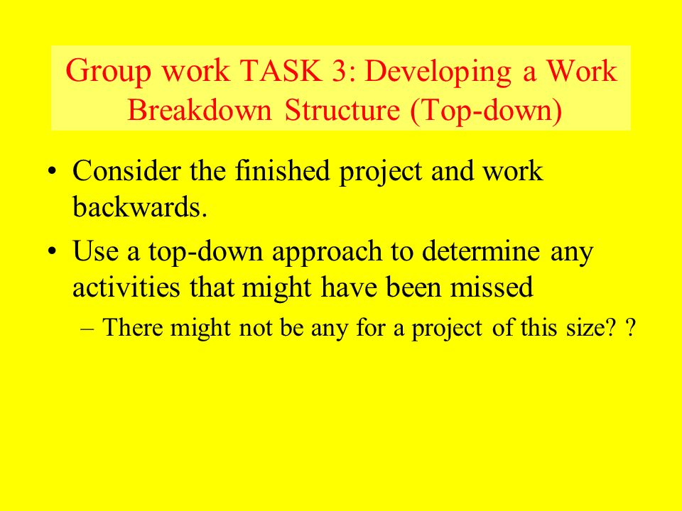Group work TASK 3: Developing a Work Breakdown Structure (Top-down)