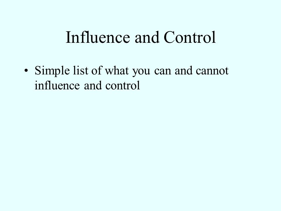 Influence and Control Simple list of what you can and cannot influence and control