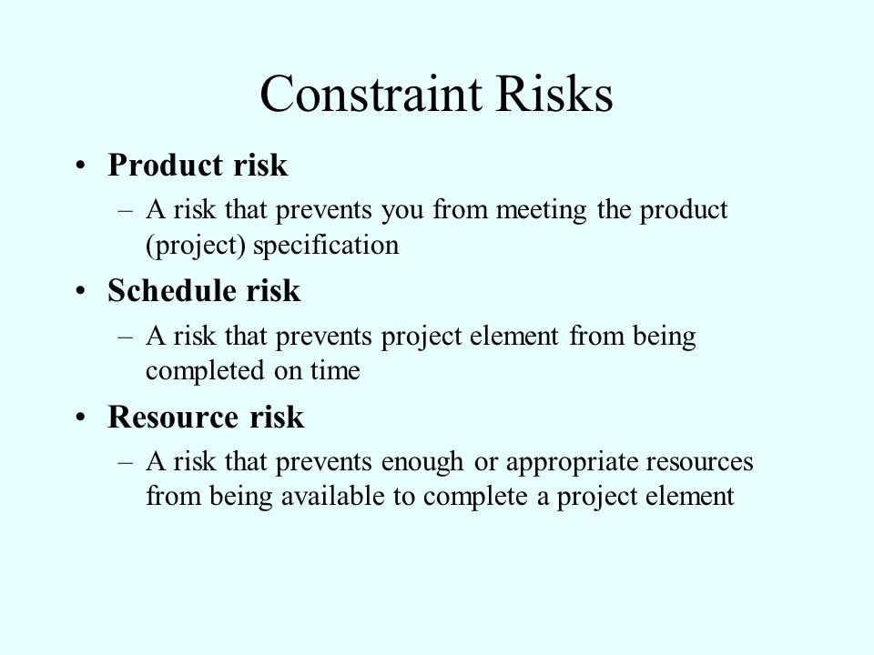 Constraint Risks Product risk Schedule risk Resource risk