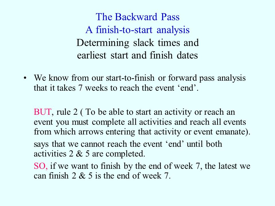 The Backward Pass A finish-to-start analysis Determining slack times and earliest start and finish dates