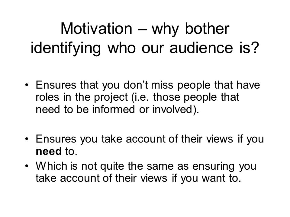 Motivation – why bother identifying who our audience is