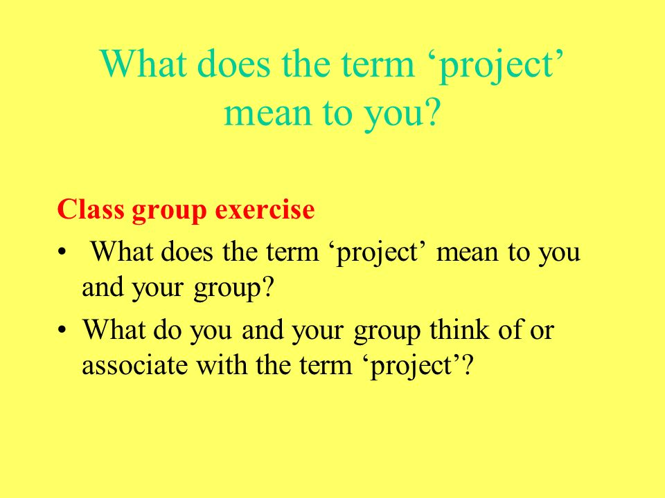 What does the term 'project' mean to you