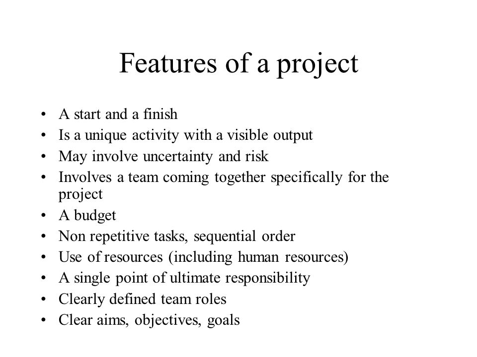 Features of a project A start and a finish