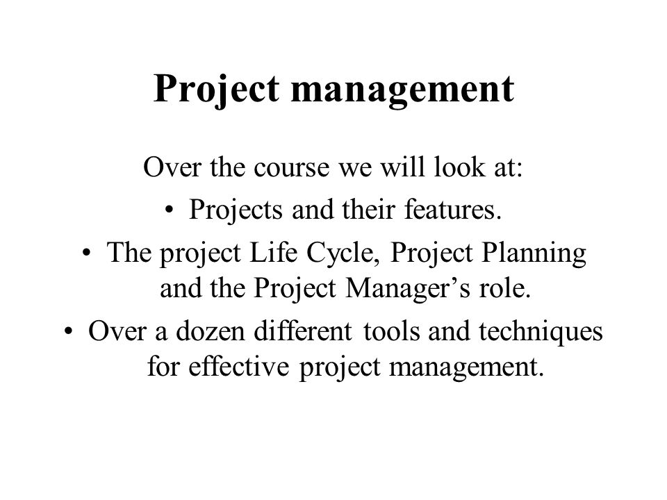 Project management Over the course we will look at: