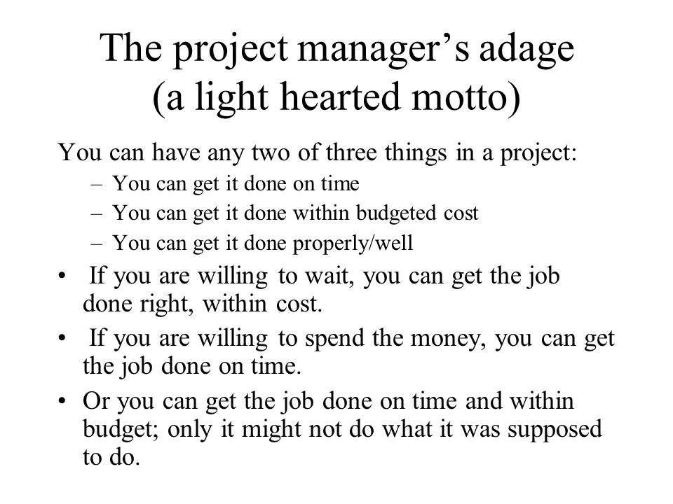 The project manager's adage (a light hearted motto)