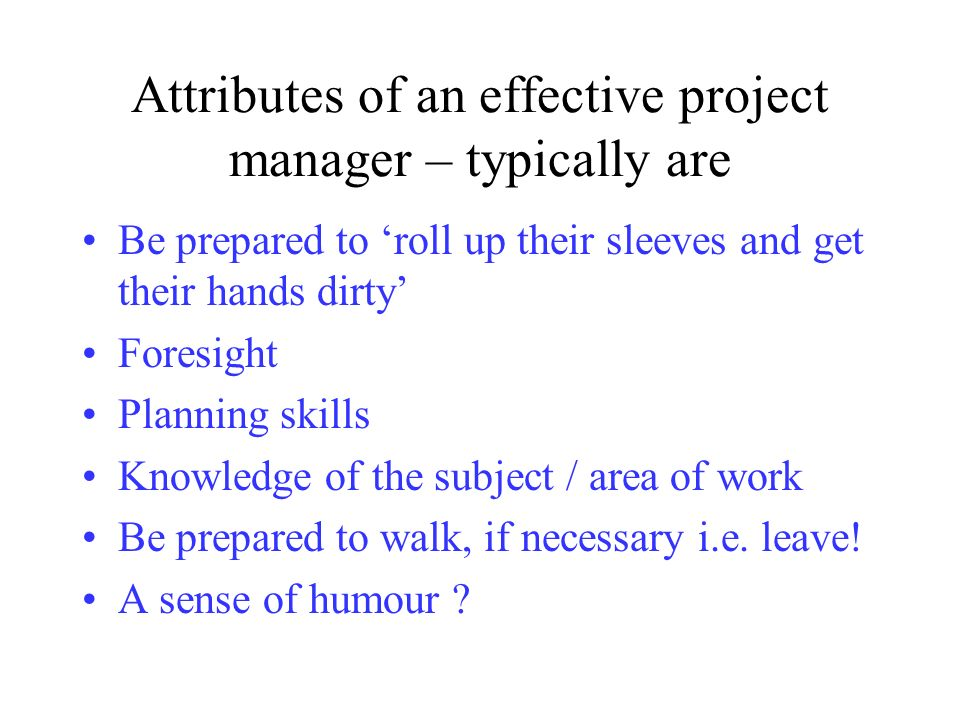 Attributes of an effective project manager – typically are