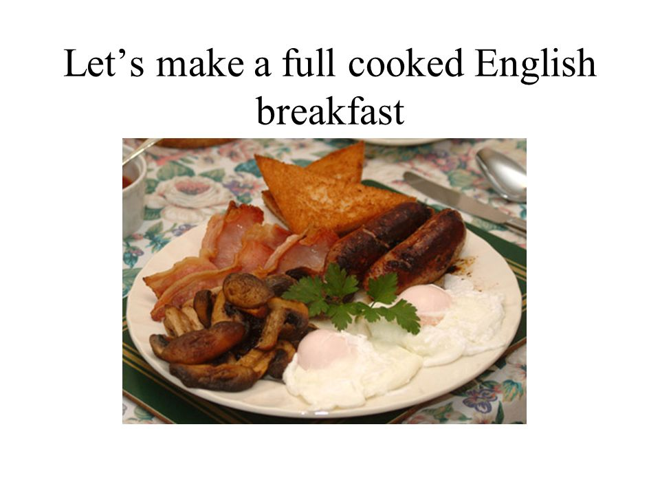 Let's make a full cooked English breakfast