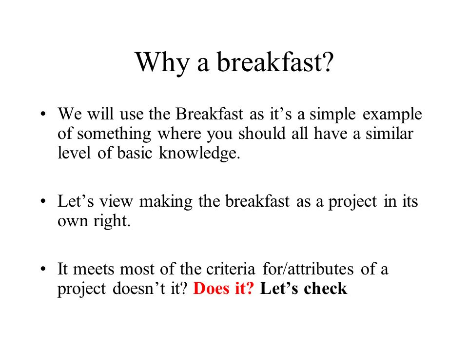Why a breakfast We will use the Breakfast as it's a simple example of something where you should all have a similar level of basic knowledge.