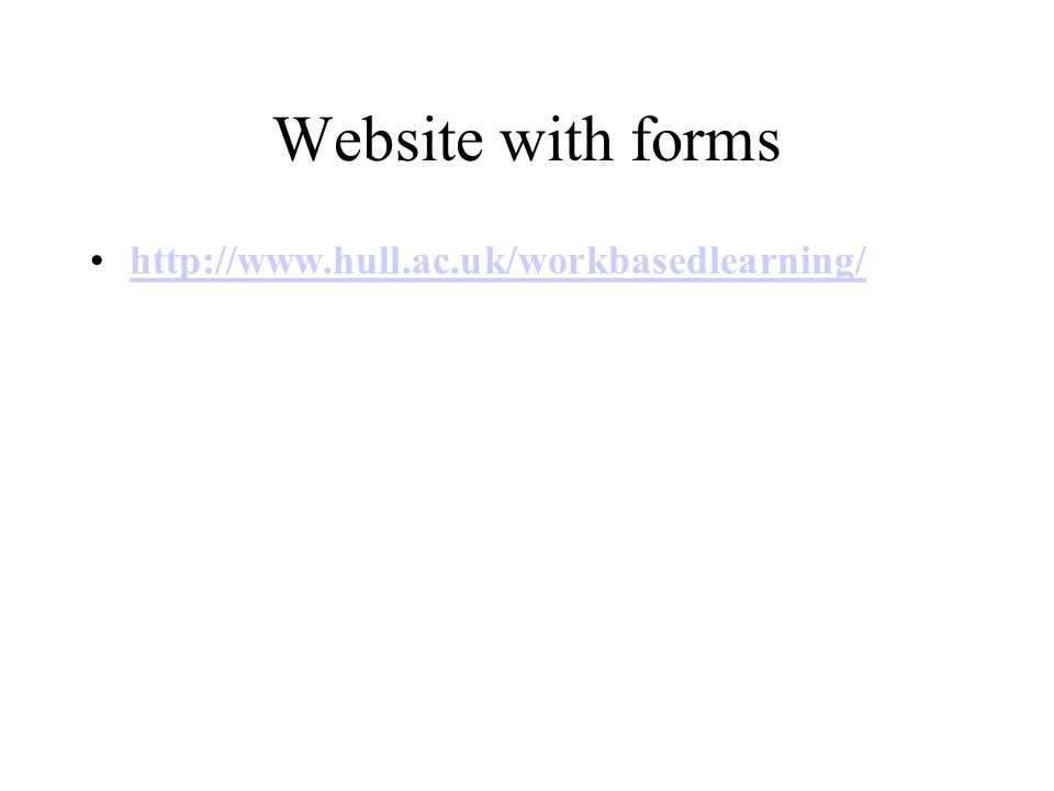 Website with forms http://www.hull.ac.uk/workbasedlearning/