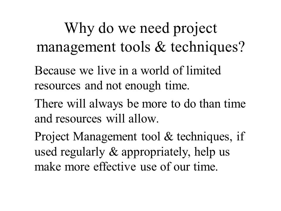 Why do we need project management tools & techniques