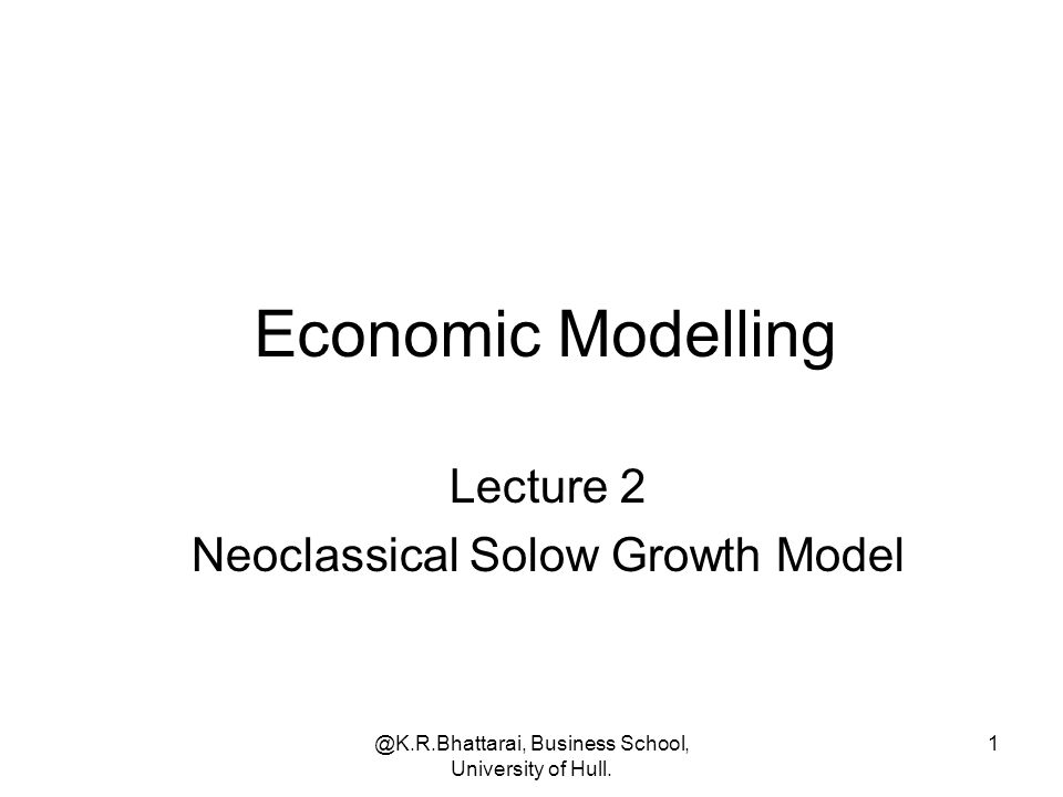 Economic Modelling Lecture 2 Neoclassical Solow Growth Model