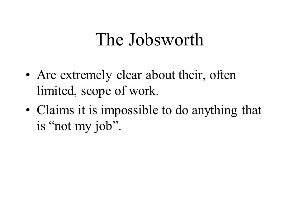 The Jobsworth Are extremely clear about their, often limited, scope of work.