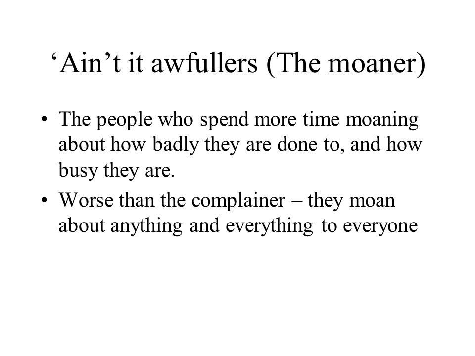 'Ain't it awfullers (The moaner)