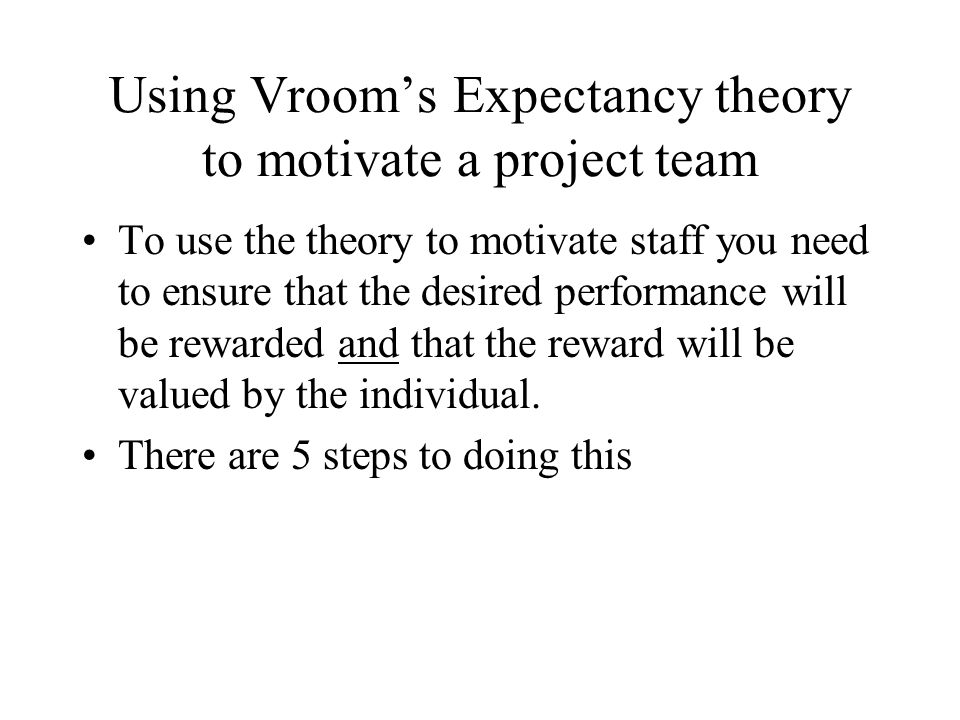 Using Vroom's Expectancy theory to motivate a project team