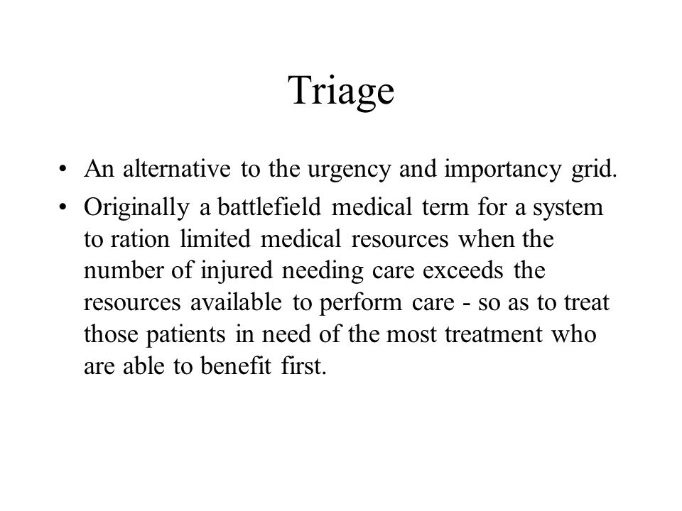 Triage An alternative to the urgency and importancy grid.