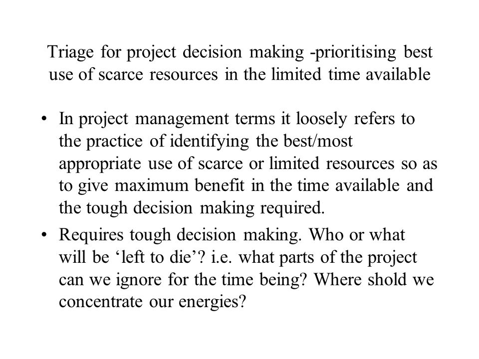 Triage for project decision making -prioritising best use of scarce resources in the limited time available