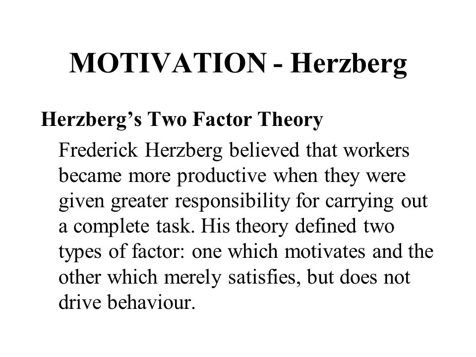 MOTIVATION - Herzberg Herzberg's Two Factor Theory