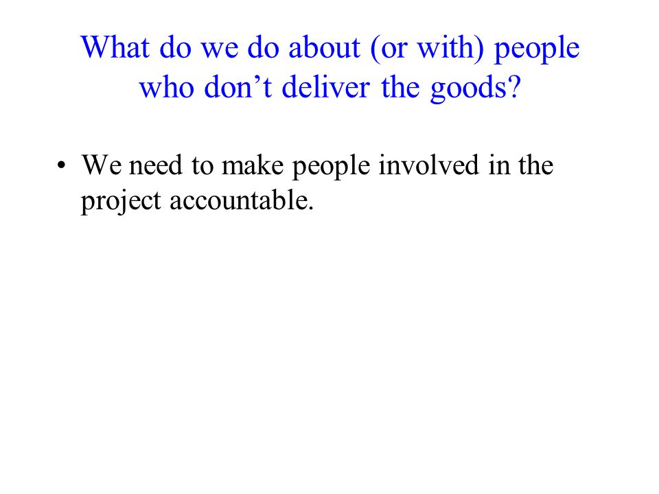 What do we do about (or with) people who don't deliver the goods