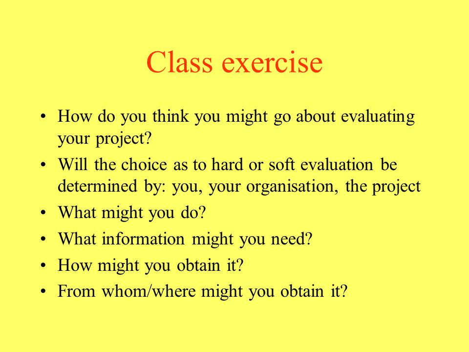 Class exercise How do you think you might go about evaluating your project