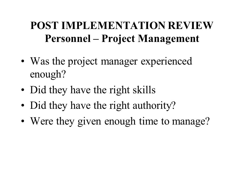POST IMPLEMENTATION REVIEW Personnel – Project Management