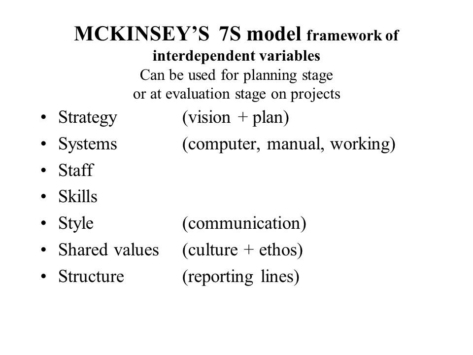 MCKINSEY'S 7S model framework of interdependent variables Can be used for planning stage or at evaluation stage on projects