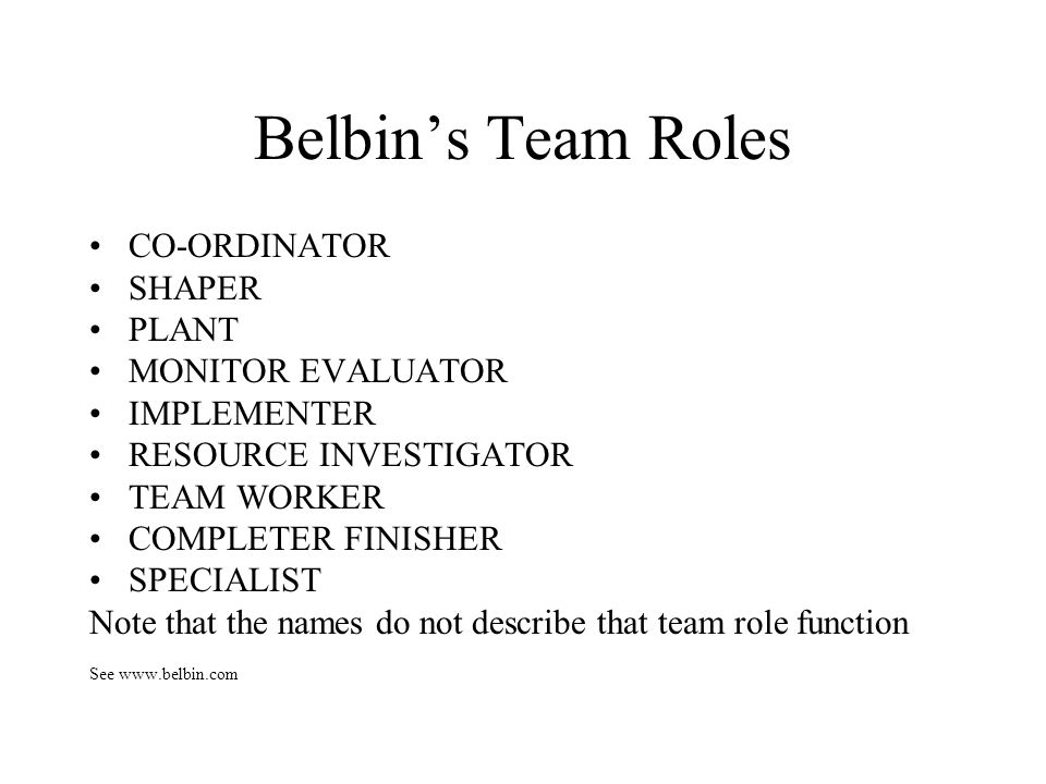 Belbin's Team Roles CO-ORDINATOR SHAPER PLANT MONITOR EVALUATOR