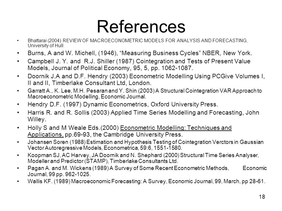 References Bhattarai (2004) REVIEW OF MACROECONOMETRIC MODELS FOR ANALYSIS AND FORECASTING, University of Hull.