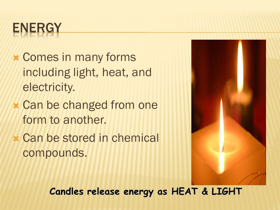 Candles release energy as HEAT & LIGHT