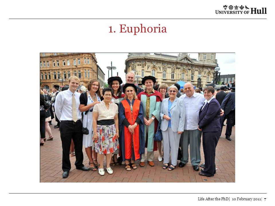 1. Euphoria Life After the PhD| 10 February 2011| 7