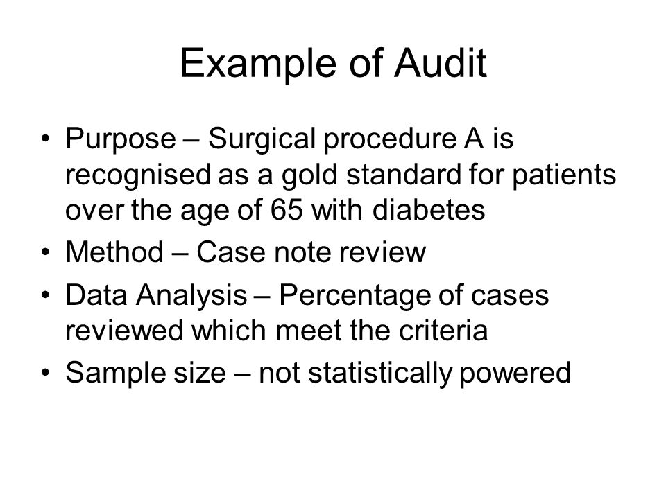 Example of Audit Purpose – Surgical procedure A is recognised as a gold standard for patients over the age of 65 with diabetes.