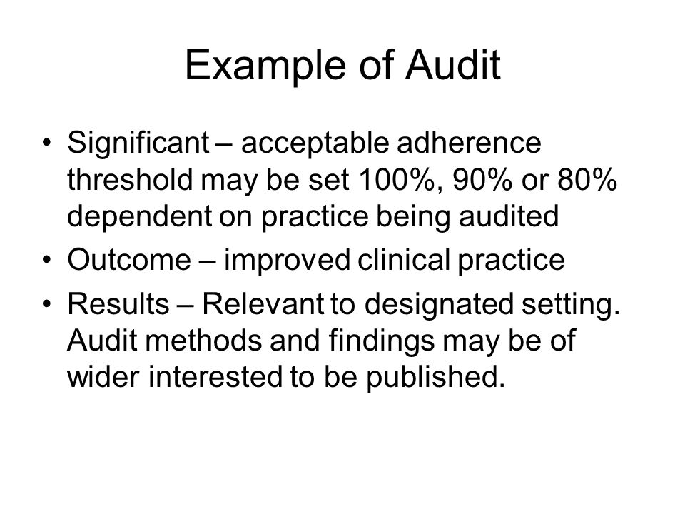 Example of Audit Significant – acceptable adherence threshold may be set 100%, 90% or 80% dependent on practice being audited.