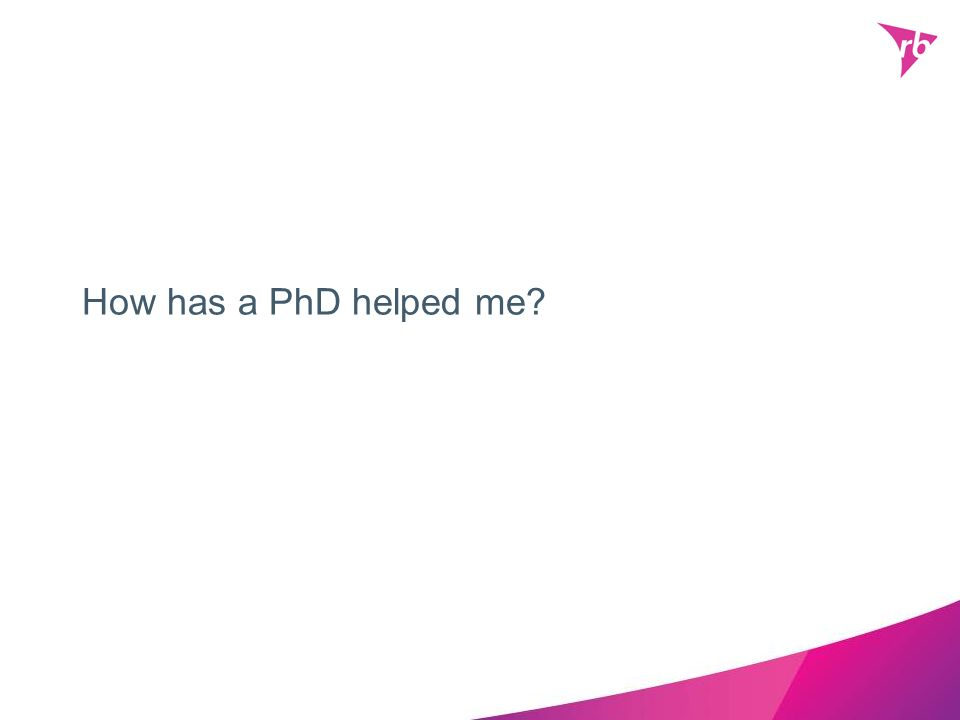 How has a PhD helped me