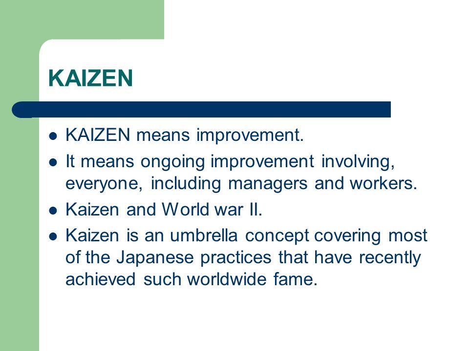 KAIZEN KAIZEN means improvement.