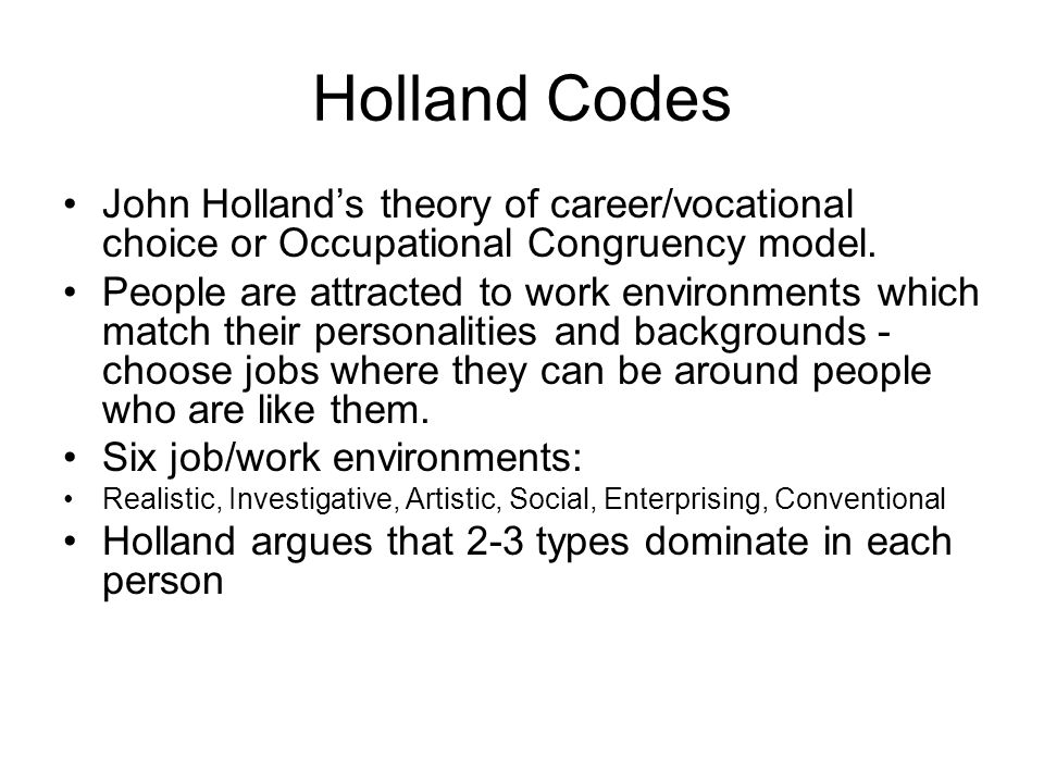 Holland Codes John Holland's theory of career/vocational choice or Occupational Congruency model.