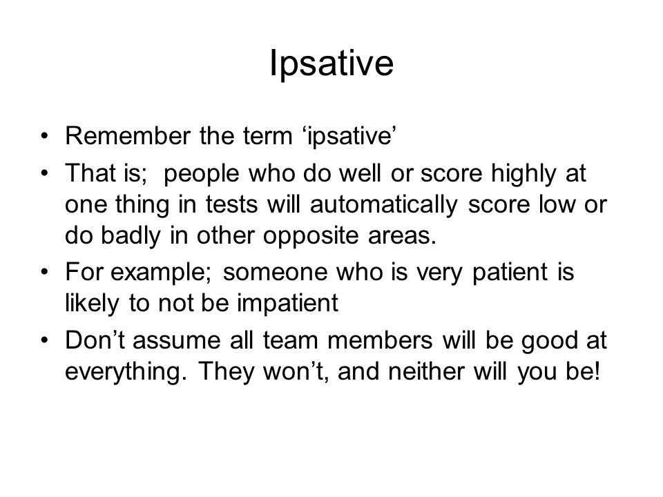 Ipsative Remember the term 'ipsative'