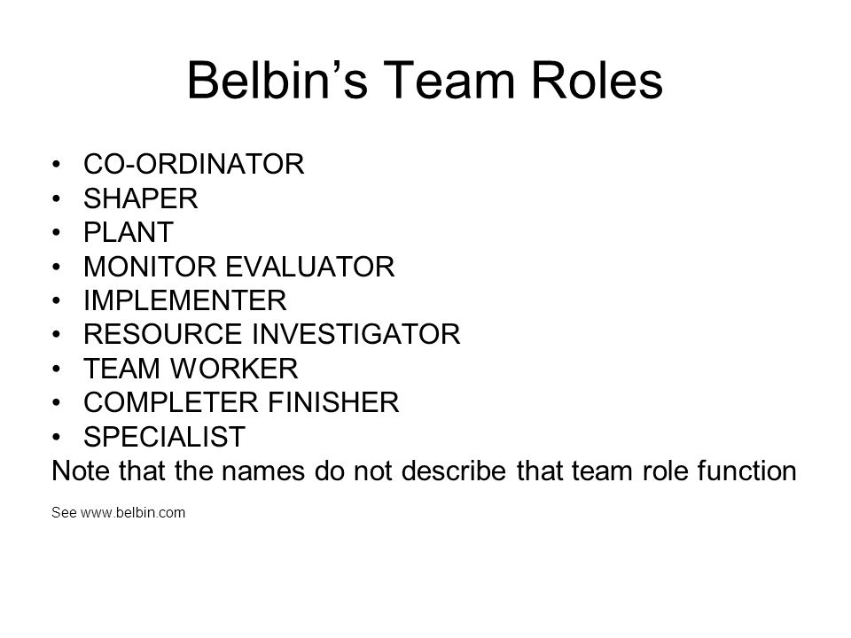 Belbin's Team Roles CO-ORDINATOR SHAPER PLANT MONITOR EVALUATOR