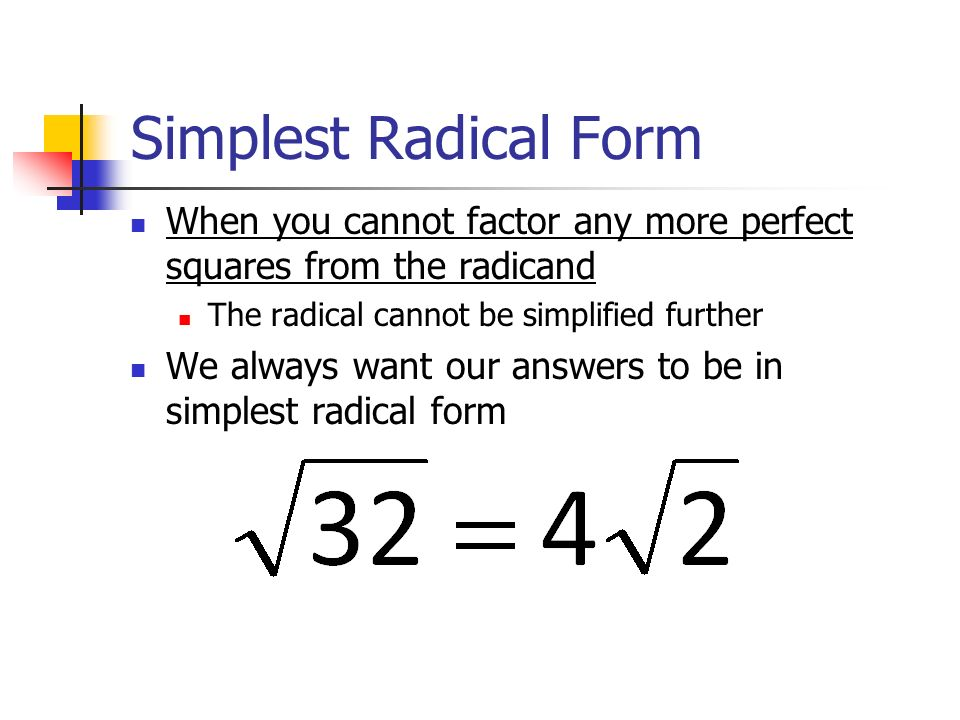 writing expressions in radical form Section 1: simplifying radical expressions using the product rule and the  quotient rule  the positive or principal square root is written with the symbol √  and the  radicals shortly and so we should next define simplified radical form.