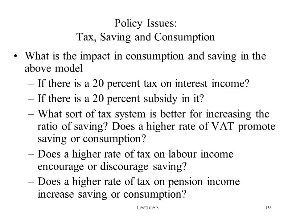 Policy Issues: Tax, Saving and Consumption