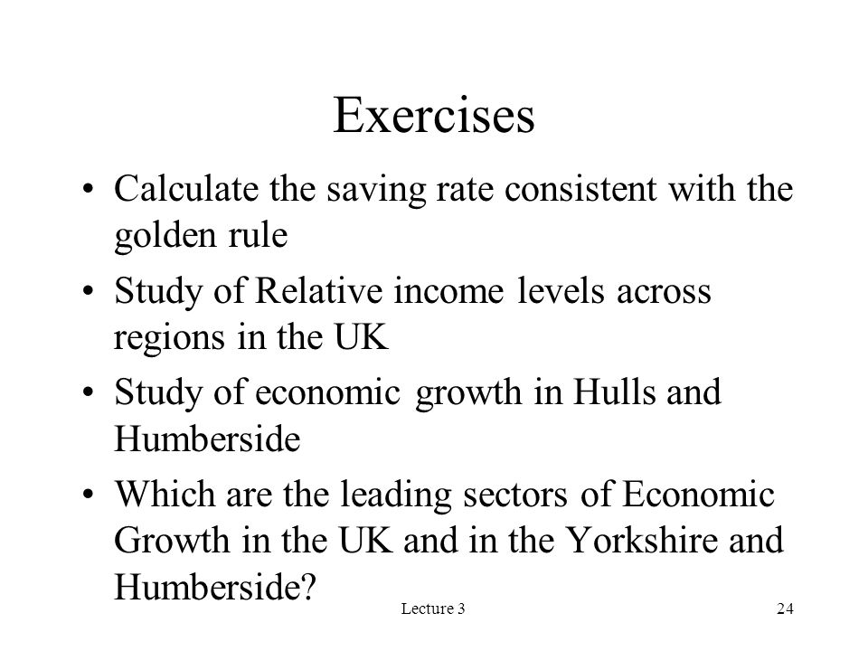 Exercises Calculate the saving rate consistent with the golden rule