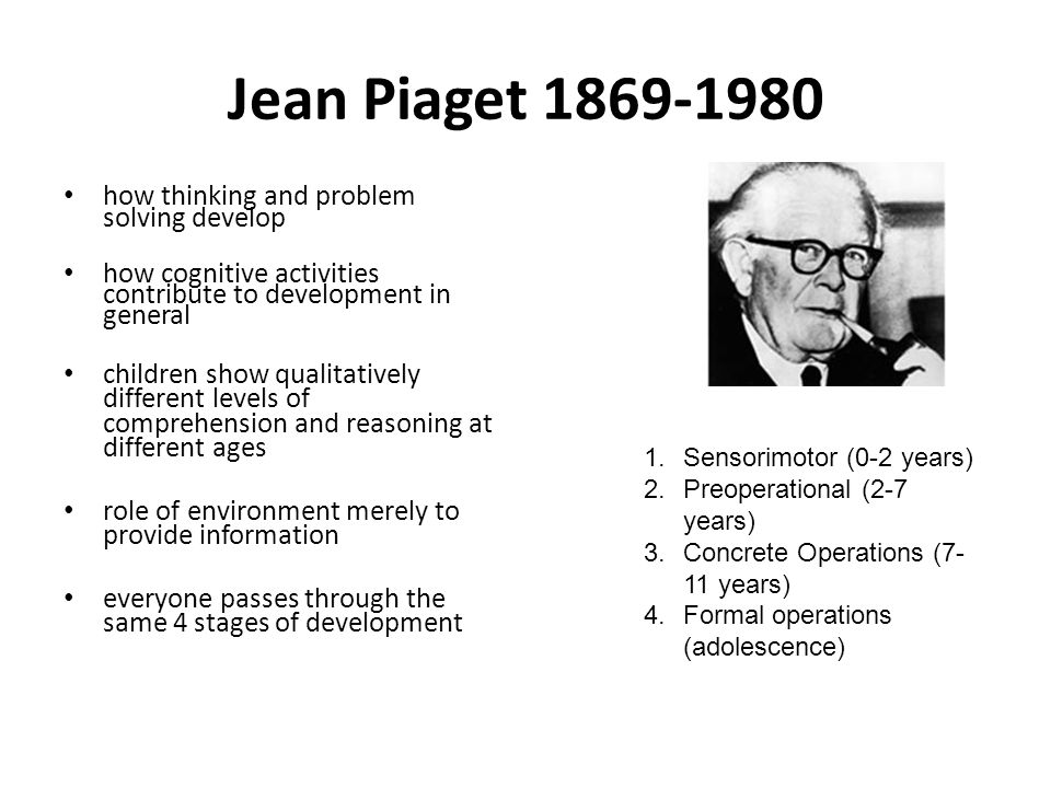 Jean Piaget 1869-1980 how thinking and problem solving develop