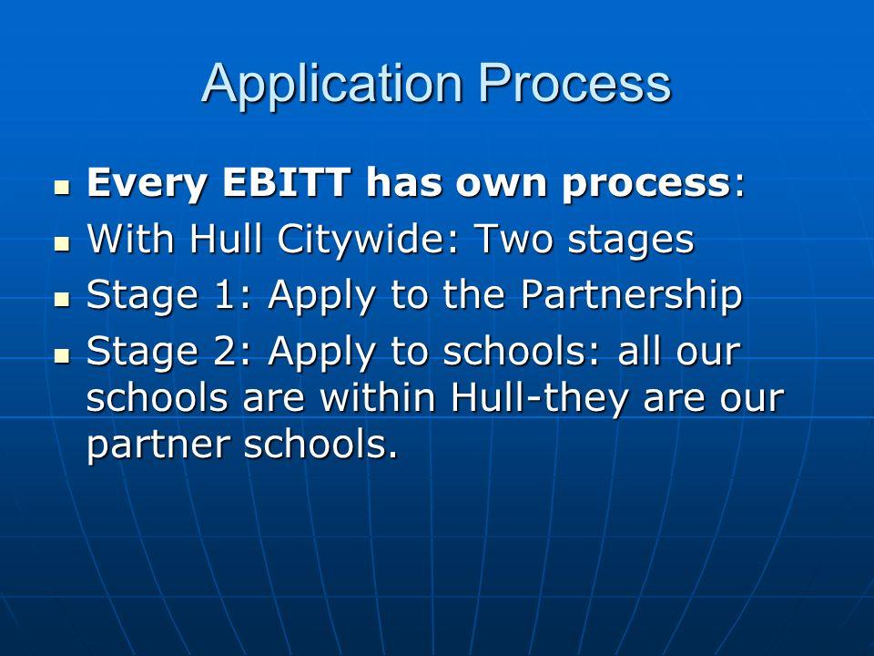 Application Process Every EBITT has own process: