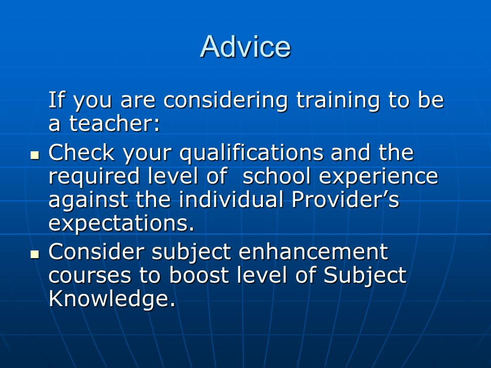 Advice If you are considering training to be a teacher: