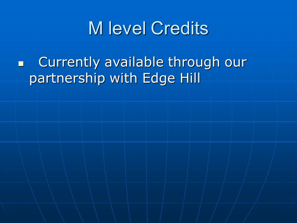 M level Credits Currently available through our partnership with Edge Hill