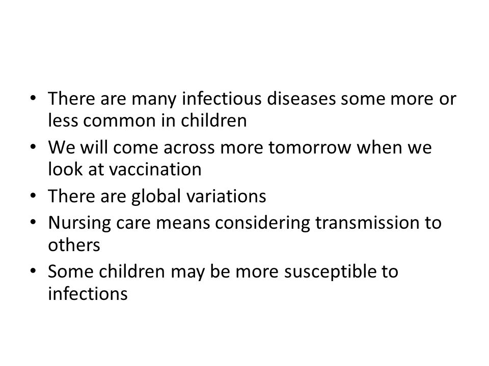 There are many infectious diseases some more or less common in children